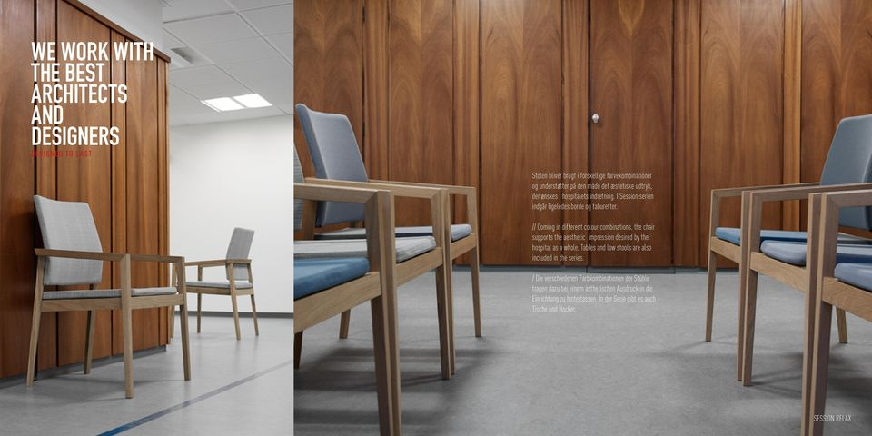// Coming in different colour combinations, the chair supports the aesthetic impression desired by the hospital as a whole.