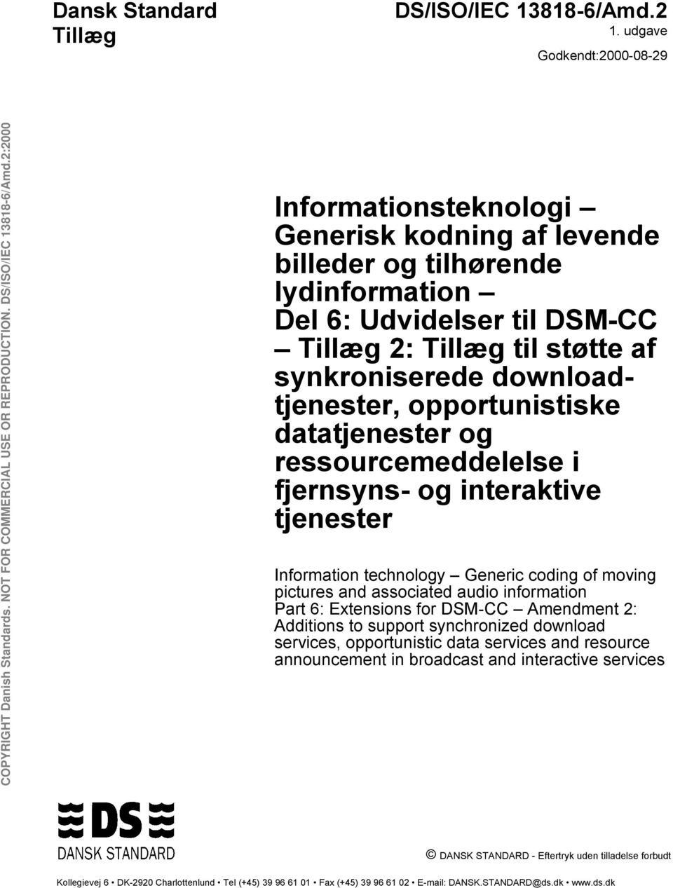 downloadtjenester, opportunistiske datatjenester og ressourcemeddelelse i fjernsyns- og interaktive tjenester Information technology Generic coding of moving pictures and associated audio information