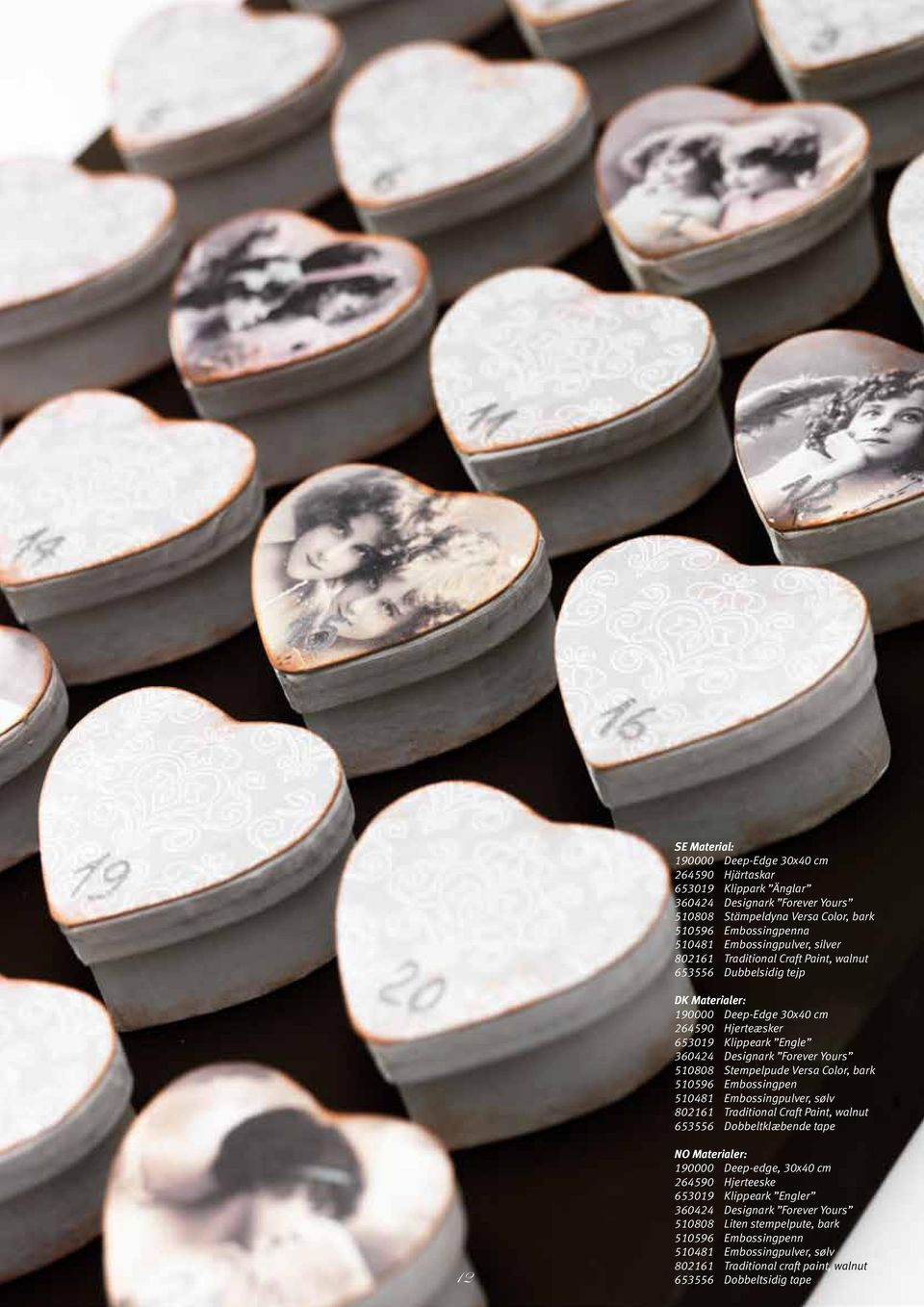510808 Stempelpude Versa Color, bark 510596 Embossingpen 510481 Embossingpulver, sølv 802161 Traditional Craft Paint, walnut 653556 Dobbeltklæbende tape 12 NO 190000 Deep-edge, 30x40 cm 264590
