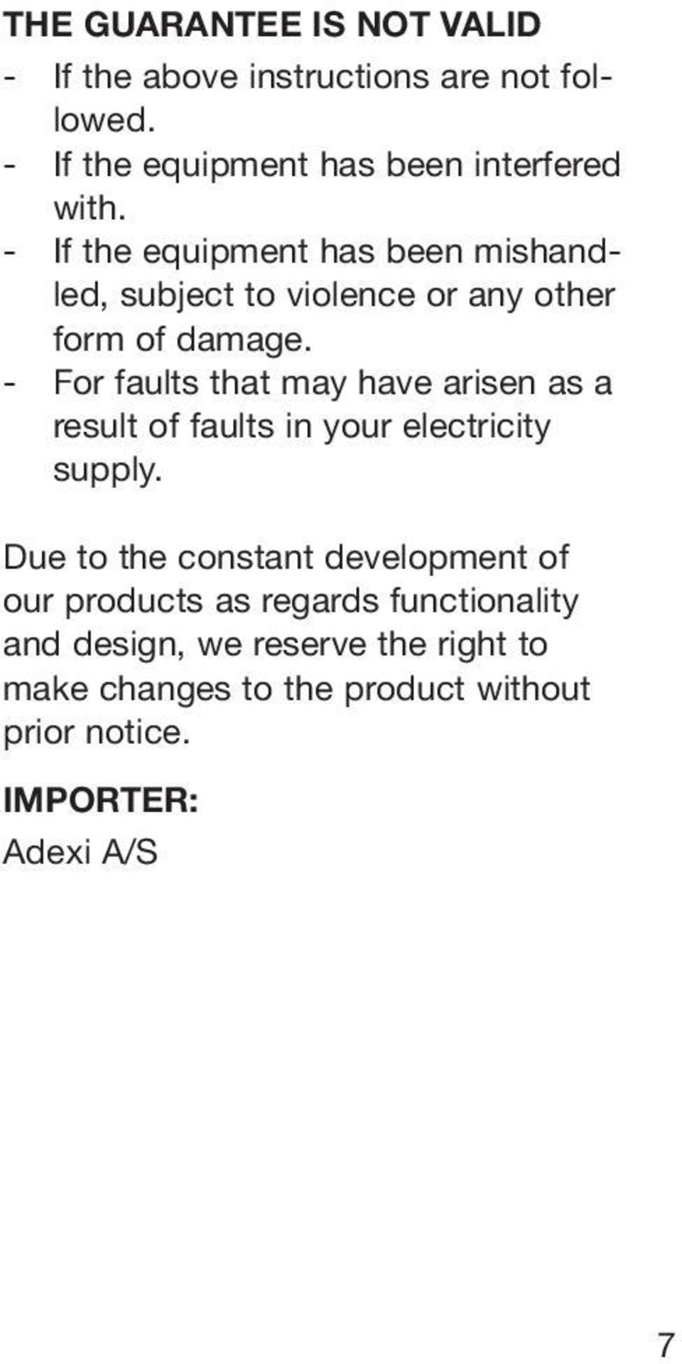 - For faults that may have arisen as a result of faults in your electricity supply.
