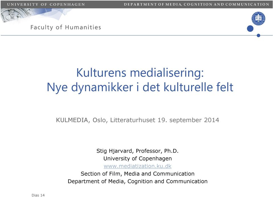 19. september 2014 Stig Hjarvard, Professor, Ph.D. University of Copenhagen www.mediatization.