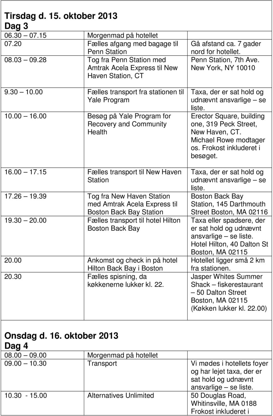00 Besøg på Yale Program for Recovery and Community Health 16.00 17.15 Fælles transport til New Haven Station 17.26 19.