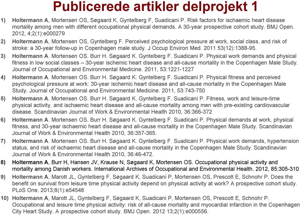2012, 4;2(1):e000279 2) Holtermann A, Mortensen OS, Gyntelberg F. Perceived psychological pressure at work, social class, and risk of stroke: a 30-year follow-up in Copenhagen male study.