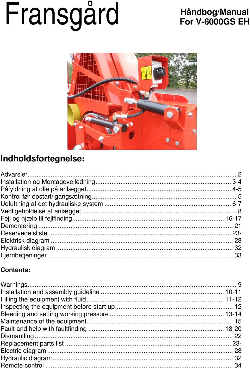 .. 28 Hydraulisk diagram... 32 Fjernbetjeninger... 33 Contents: Warnings... 9 Installation and assembly guideline... 10-11 Filling the equipment with fluid.