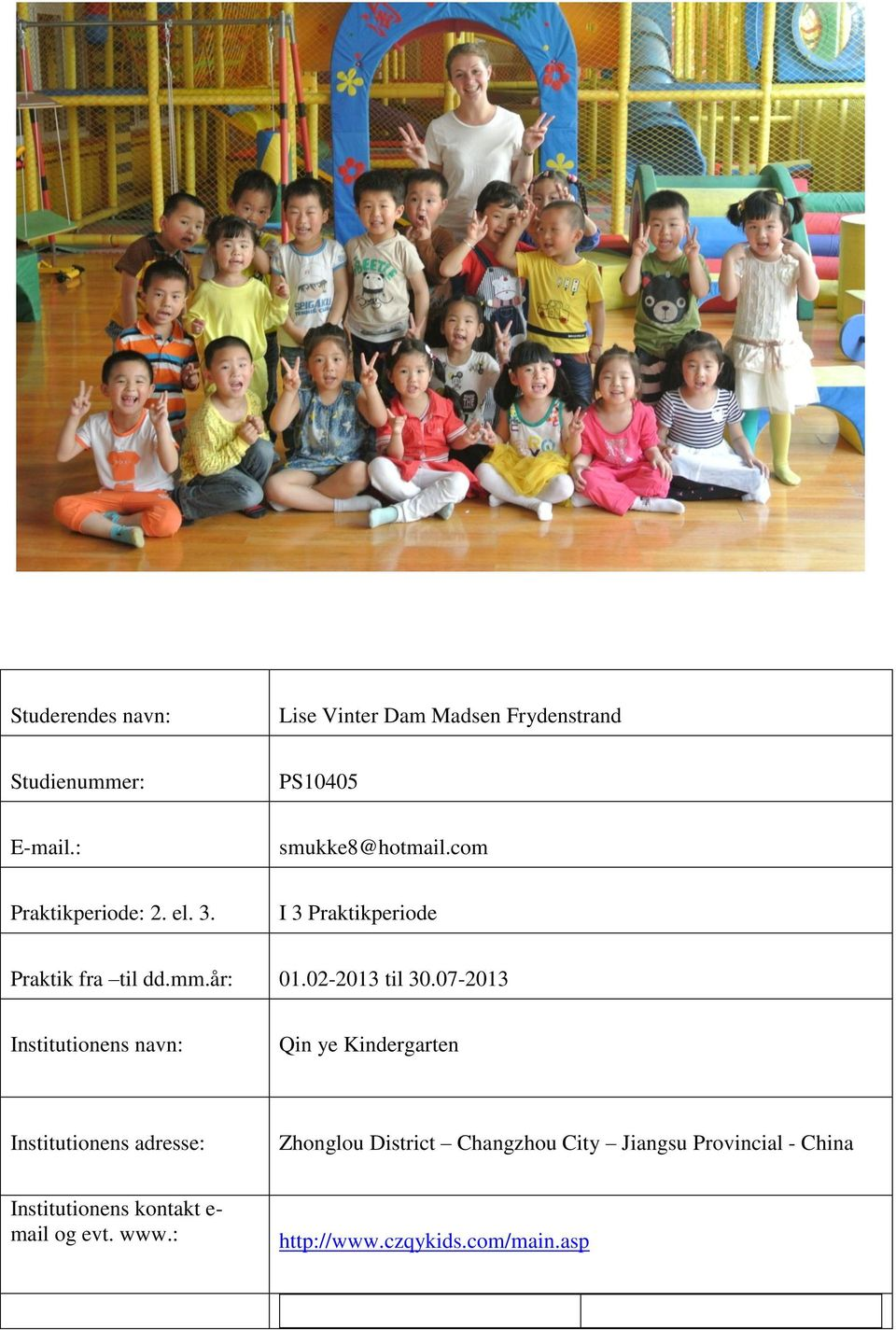 07-2013 Institutionens navn: Qin ye Kindergarten Institutionens adresse: Zhonglou District Changzhou