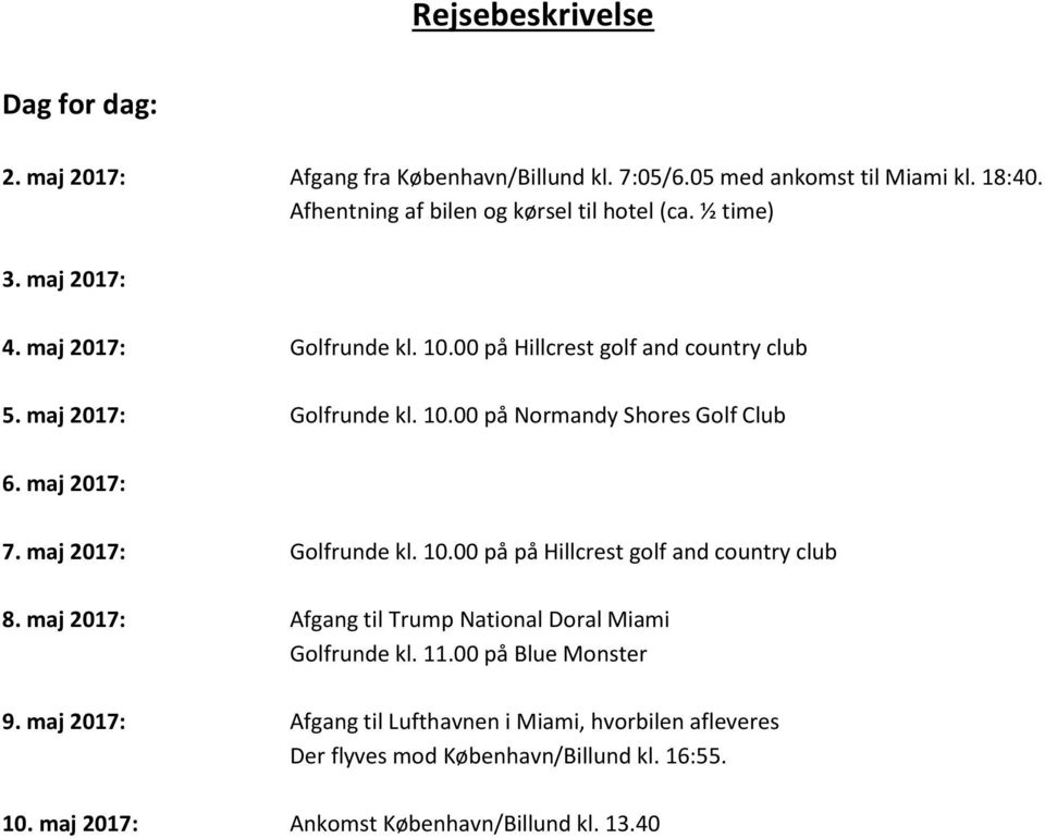 maj 2017: 7. maj 2017: Golfrunde kl. 10.00 på på Hillcrest golf and country club 8. maj 2017: Afgang til Trump National Doral Miami Golfrunde kl. 11.