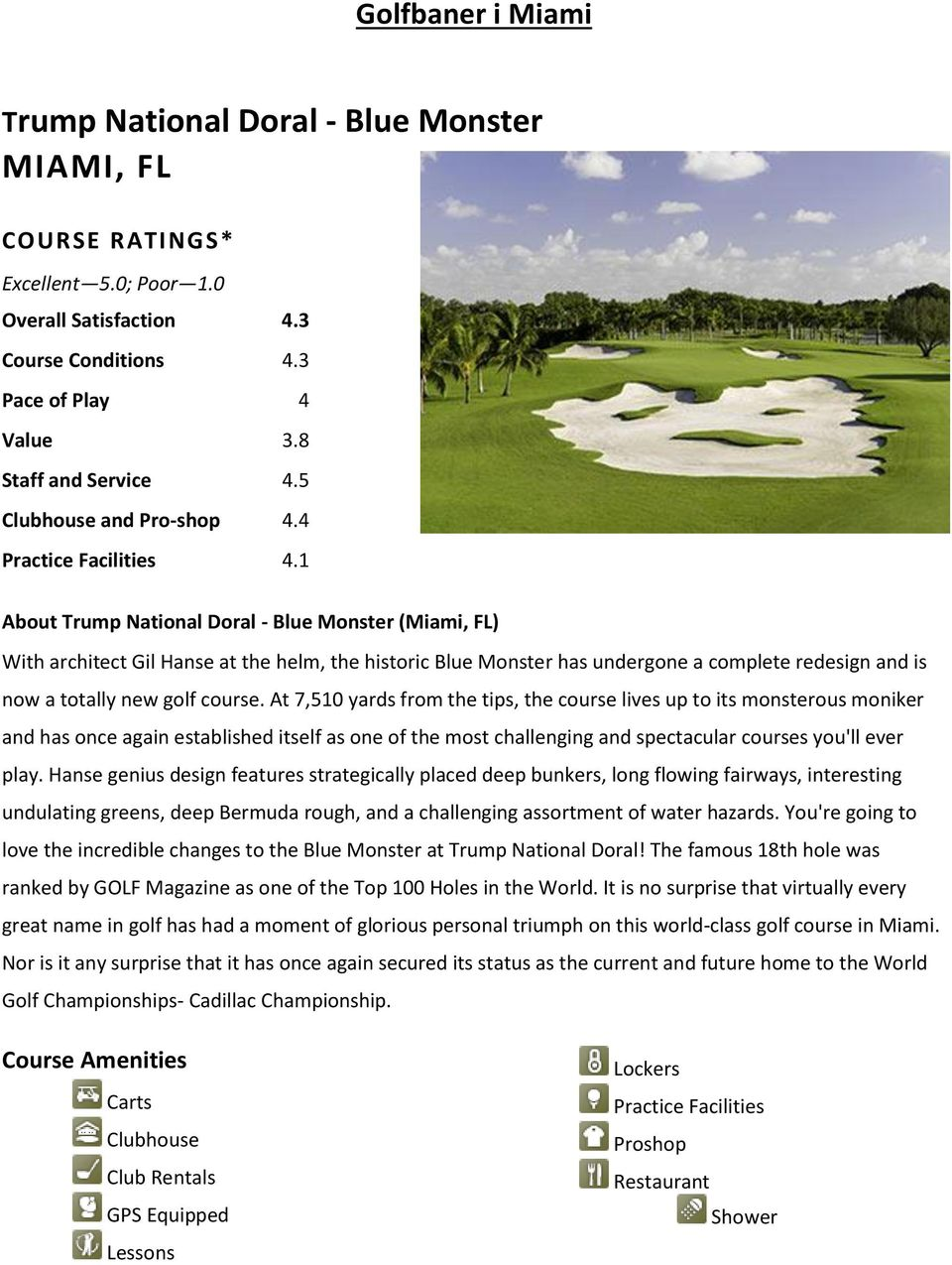 1 About Trump National Doral - Blue Monster (Miami, FL) With architect Gil Hanse at the helm, the historic Blue Monster has undergone a complete redesign and is now a totally new golf course.
