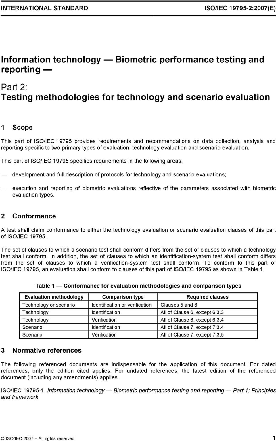 This part of ISO/IEC 19795 specifies requirements in the following areas: development and full description of protocols for technology and scenario evaluations; execution and reporting of biometric
