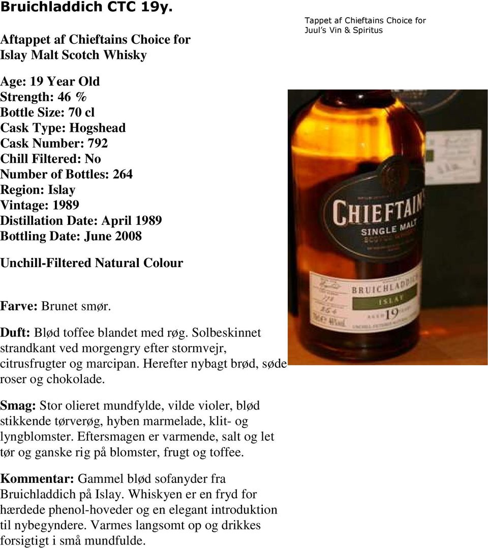 792 Chill Filtered: No Number of Bottles: 264 Region: Islay Vintage: 1989 Distillation Date: April 1989 Bottling Date: June 2008 Unchill-Filtered Natural Colour Farve: Brunet smør.