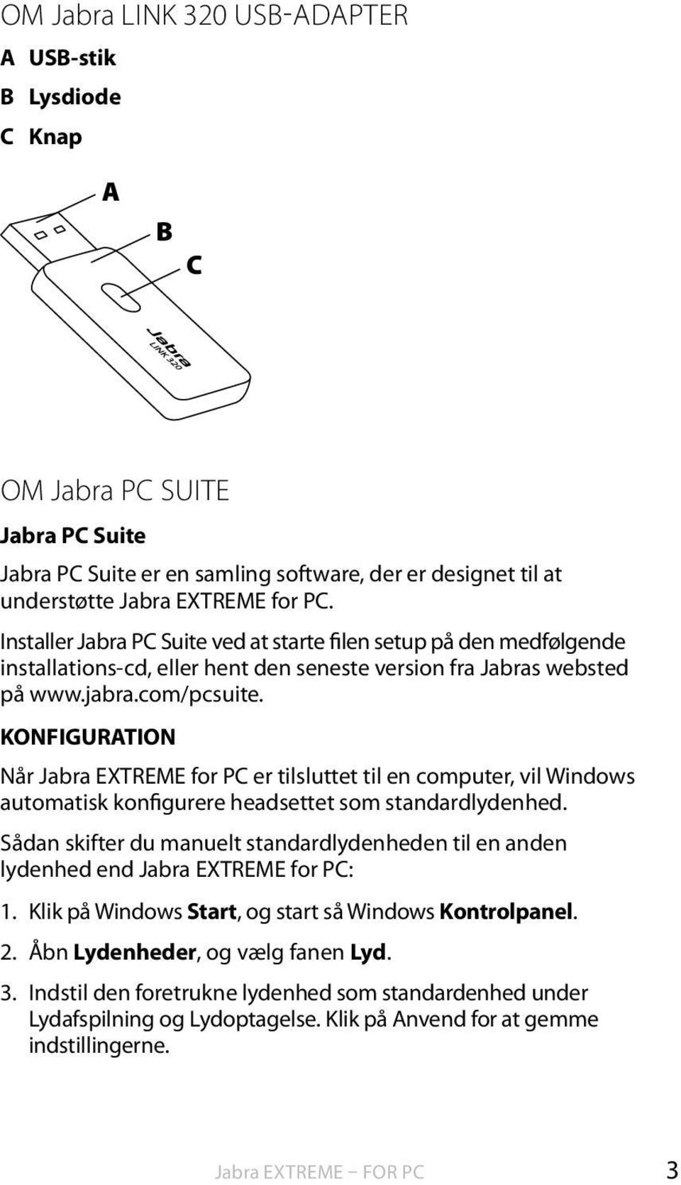 KONFIGURATION Når Jabra EXTREME for PC er tilsluttet til en computer, vil Windows automatisk konfigurere headsettet som standardlydenhed.