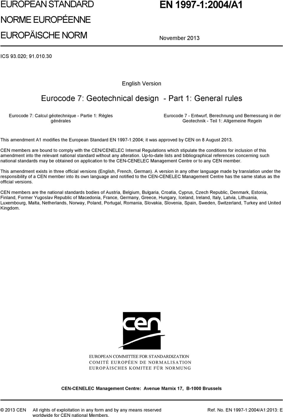 Geotechnik - Teil 1: Allgemeine Regeln This amendment A1 modifies the European Standard EN 1997-1:2004; it was approved by CEN on 8 August 2013.