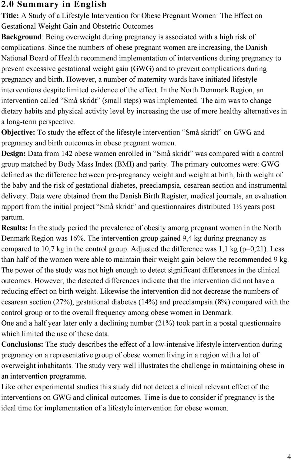 Since the numbers of obese pregnant women are increasing, the Danish National Board of Health recommend implementation of interventions during pregnancy to prevent excessive gestational weight gain