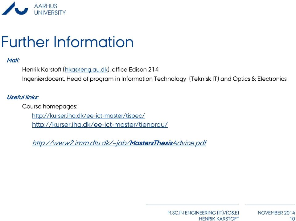 (Teknisk IT) and Optics & Electronics Useful links: Course homepages: http://kurser.