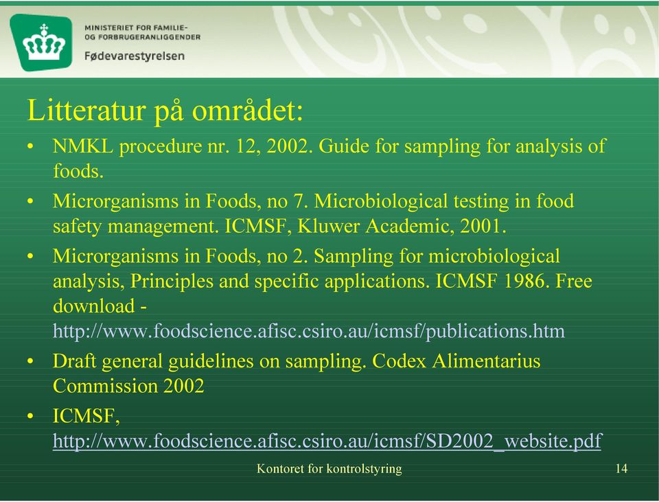 Sampling for microbiological analysis, Principles and specific applications. ICMSF 1986. Free download - http://www.foodscience.afisc.csiro.