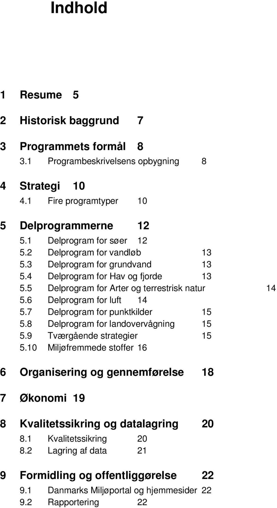6 Delprogram for luft 14 5.7 Delprogram for punktkilder 15 5.8 Delprogram for landovervågning 15 5.9 Tværgående strategier 15 5.