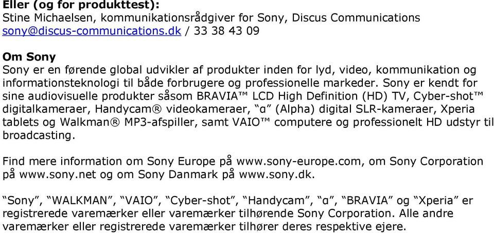 Sony er kendt for sine audiovisuelle produkter såsom BRAVIA LCD High Definition (HD) TV, Cyber-shot digitalkameraer, Handycam videokameraer, α (Alpha) digital SLR-kameraer, Xperia tablets og Walkman