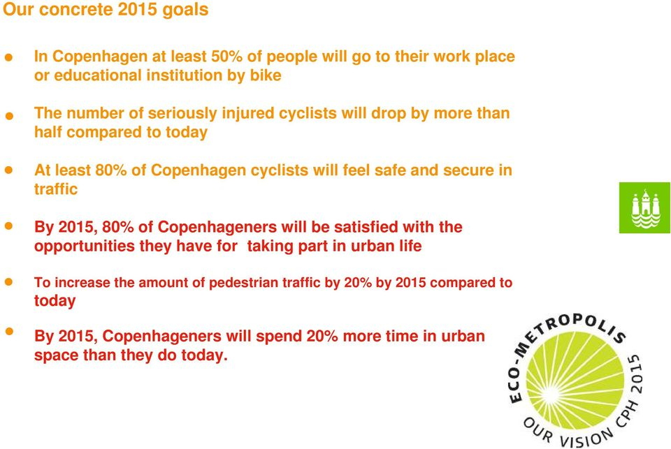 Copenhageners will be satisfied with the opportunities they have for taking part in urban life To increase the amount of pedestrian traffic by 20% by 2015