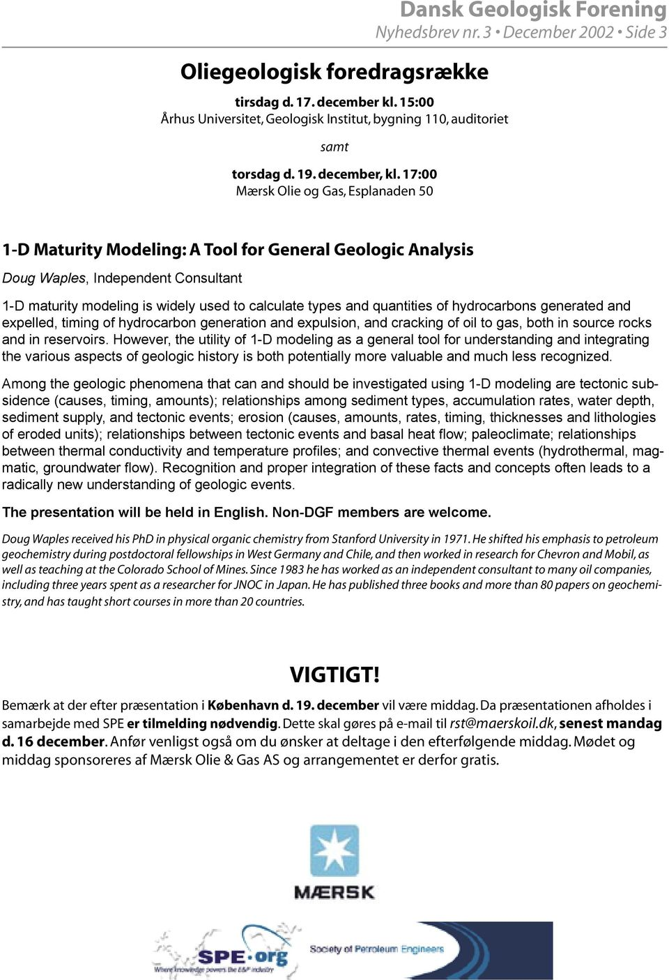 3 December 2002 Side 3 1-D Maturity Modeling: A Tool for General Geologic Analysis Doug Waples, Independent Consultant 1-D maturity modeling is widely used to calculate types and quantities of