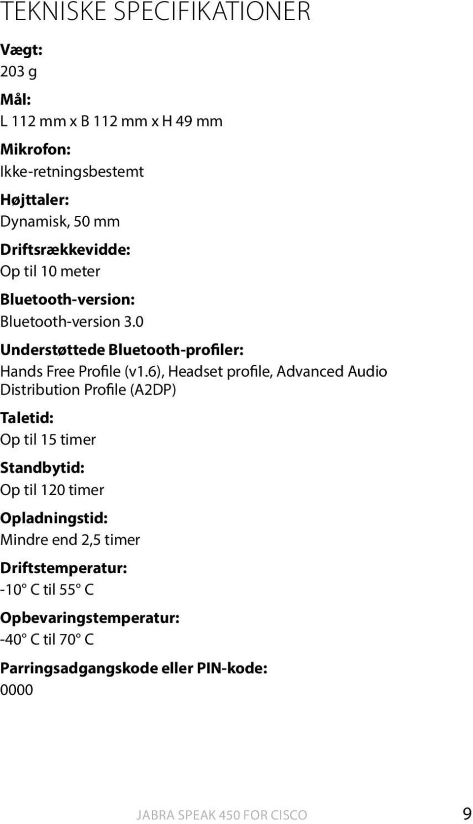 6), Headset profile, Advanced Audio Distribution Profile (A2DP) Taletid: Op til 15 timer Standbytid: Op til 120 timer Opladningstid: