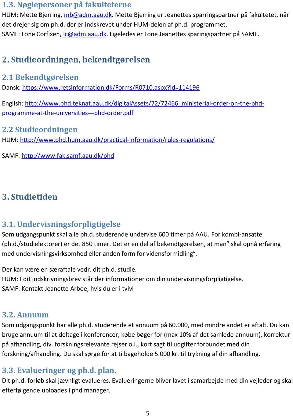 dk/forms/r0710.aspx?id=114196 English: http://www.phd.teknat.aau.dk/digitalassets/72/72466_ministerial-order-on-the-phdprogramme-at-the-universities---phd-order.pdf 2.