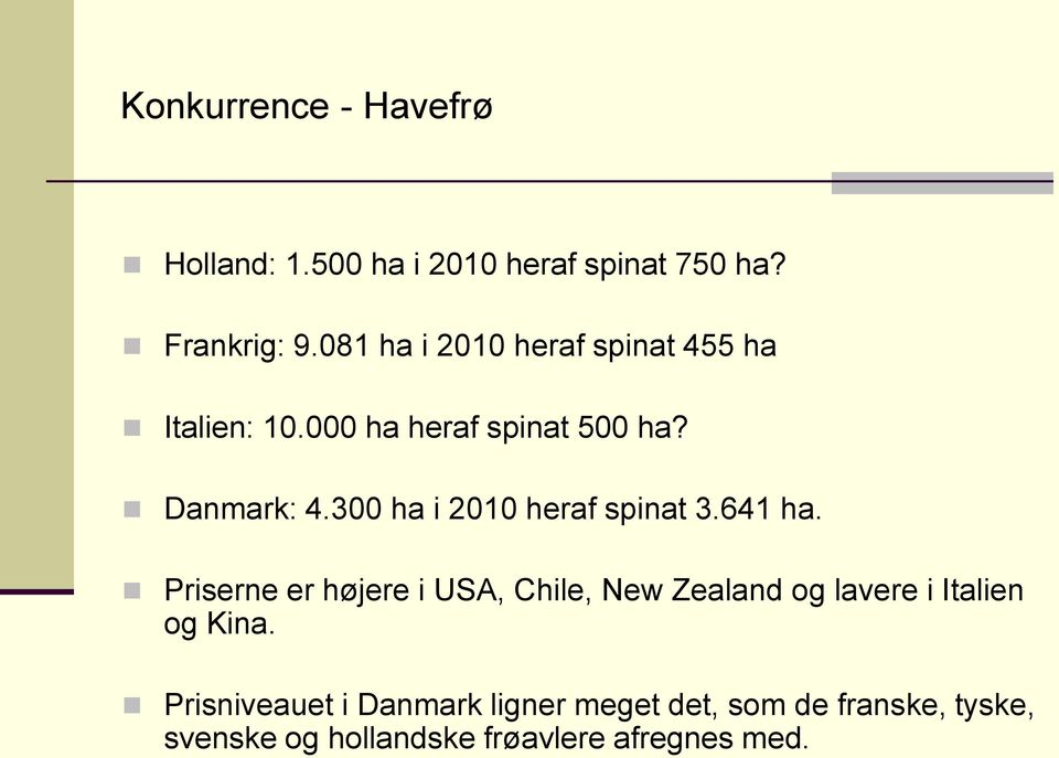 300 ha i 2010 heraf spinat 3.641 ha.