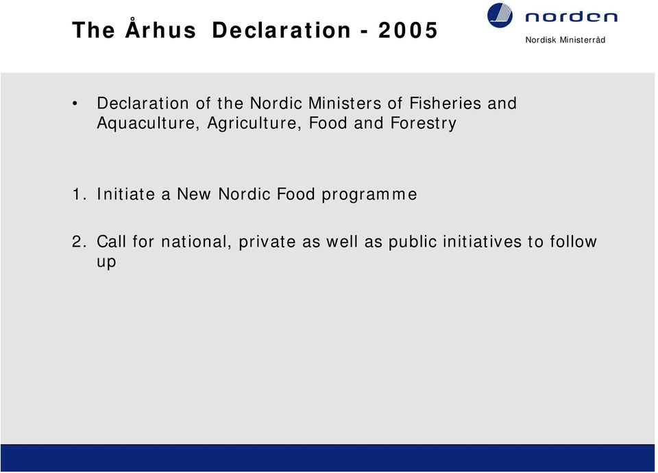 and Forestry 1. Initiate a New Nordic Food programme 2.