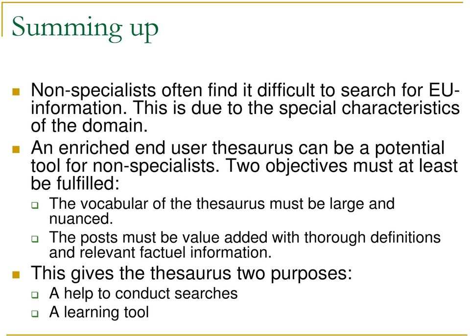 An enriched end user thesaurus can be a potential tool for non-specialists.