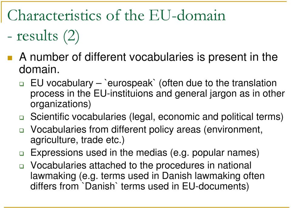 vocabularies (legal, economic and political terms) Vocabularies from different policy areas (environment, agriculture, trade etc.