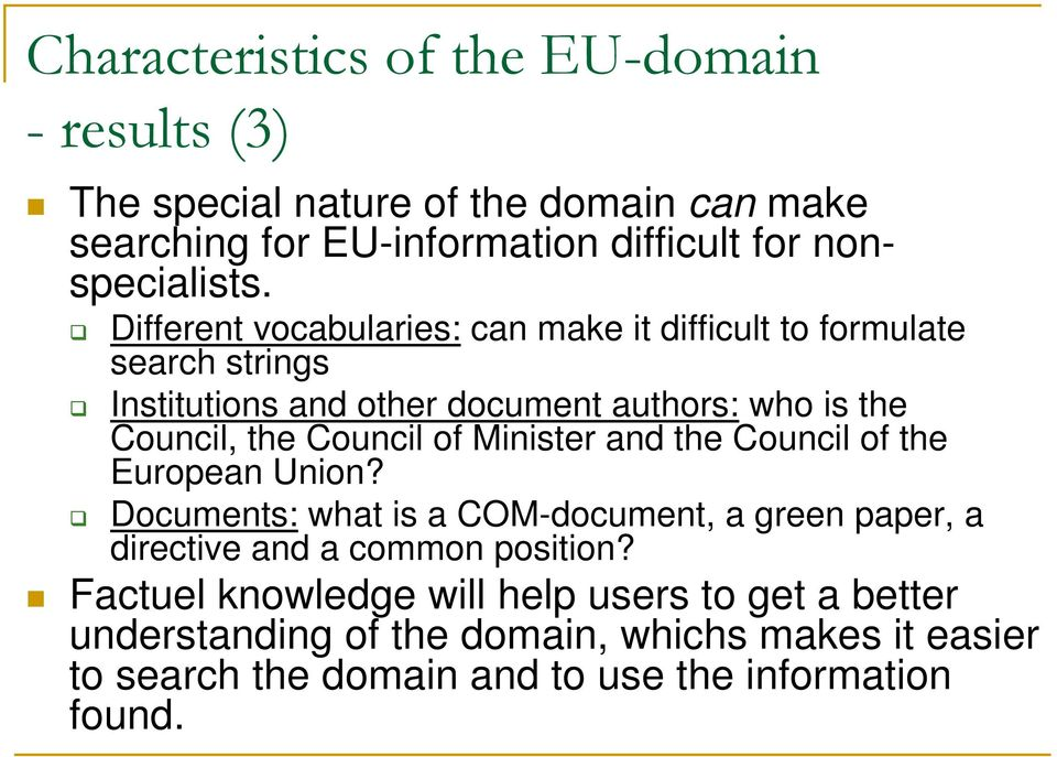 of Minister and the Council of the European Union? Documents: what is a COM-document, a green paper, a directive and a common position?
