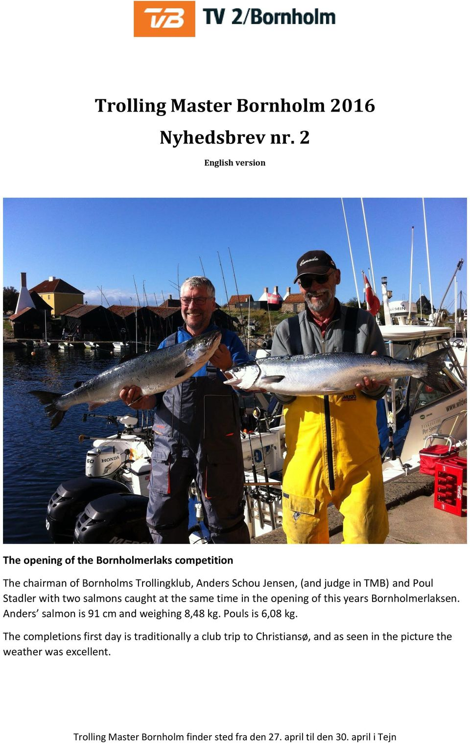 Jensen, (and judge in TMB) and Poul Stadler with two salmons caught at the same time in the opening of this years