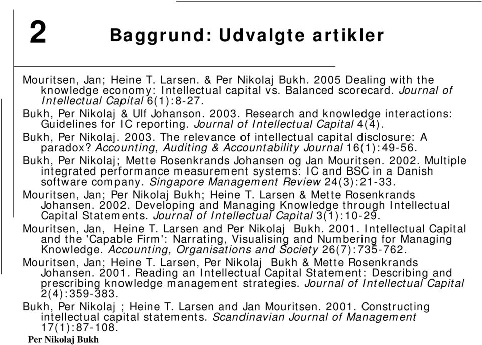 Accounting, Auditing & Accountability Journal 16(1):49-56. Bukh, Per Nikolaj; Mette Rosenkrands Johansen og Jan Mouritsen. 2002.