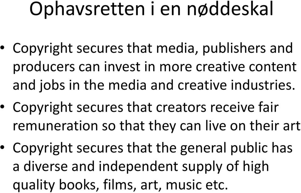 Copyright secures that creators receive fair remuneration so that they can live on their art