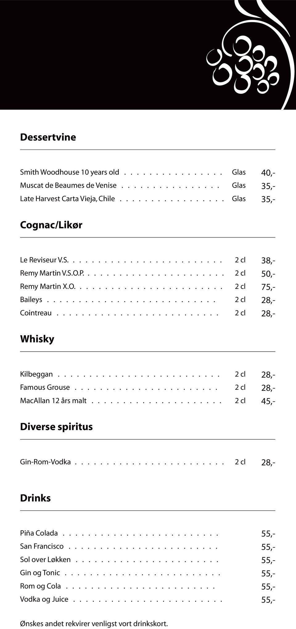 ......................... 2 cl 28,- Whisky Kilbeggan.......................... 2 cl 28,- Famous Grouse....................... 2 cl 28,- MacAllan 12 års malt..................... 2 cl 45,- Diverse spiritus Gin-Rom-Vodka.