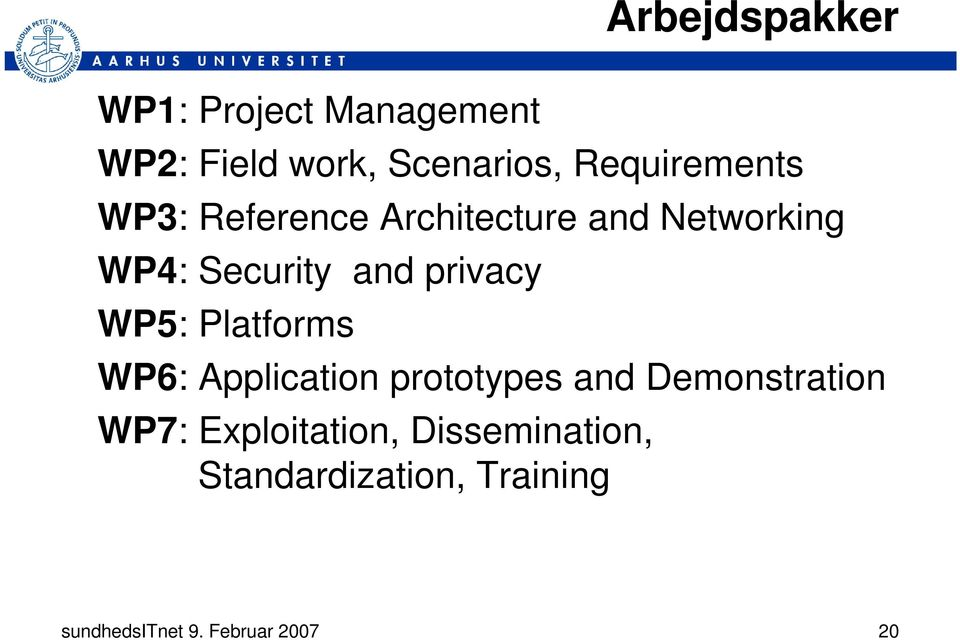 privacy WP5: Platforms WP6: Application prototypes and Demonstration WP7: