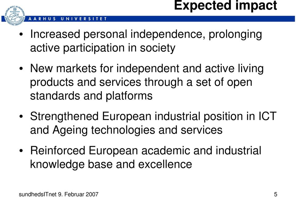 platforms Strengthened European industrial position in ICT and Ageing technologies and services