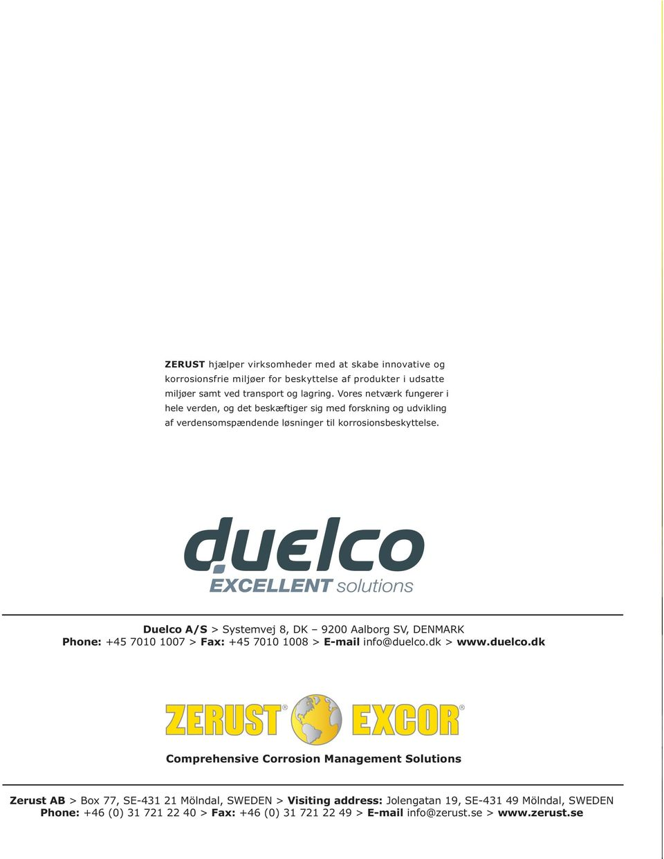 Duelco A/S > Systemvej 8, DK 9200 Aalborg SV, DENMARK Phone: +45 7010 1007 > Fax: +45 7010 1008 > E-mail info@duelco.