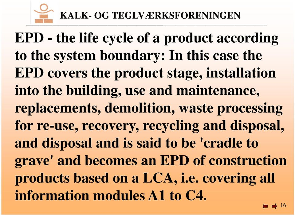processing for re-use, recovery, recycling and disposal, and disposal and is said to be 'cradle to