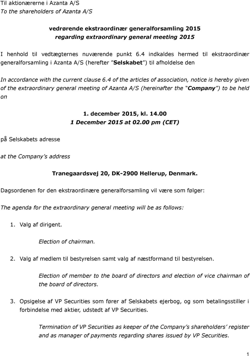 4 of the articles of association, notice is hereby given of the extraordinary general meeting of Azanta A/S (hereinafter the Company ) to be held on 1. december 2015, kl. 14.00 1 December 2015 at 02.