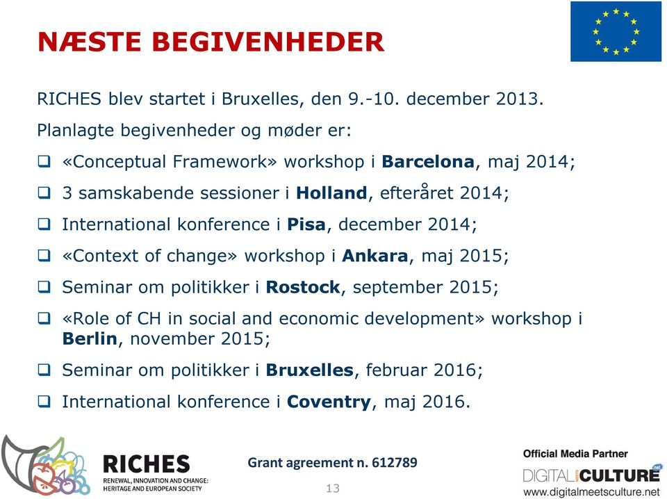 2014; International konference i Pisa, december 2014; «Context of change» workshop i Ankara, maj 2015; Seminar om politikker i Rostock,