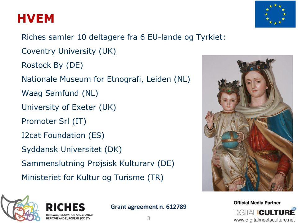 University of Exeter (UK) Promoter Srl (IT) I2cat Foundation (ES) Syddansk
