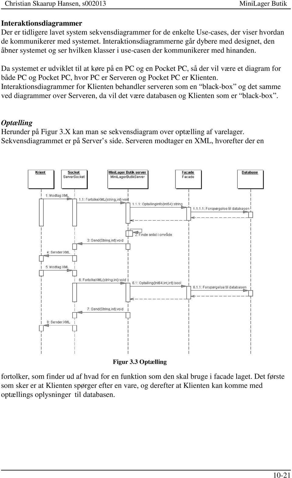 Da systemet er udviklet til at køre på en PC og en Pocket PC, så der vil være et diagram for både PC og Pocket PC, hvor PC er Serveren og Pocket PC er Klienten.
