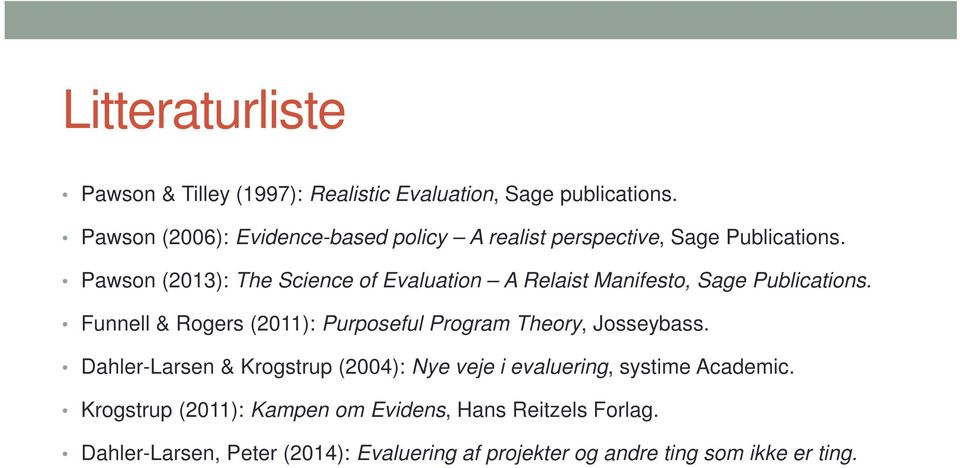 Pawson (2013): The Science of Evaluation A Relaist Manifesto, Sage Publications.