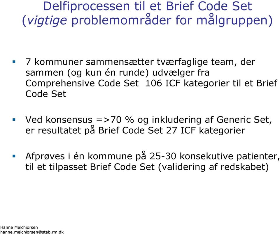 Brief Code Set Ved konsensus =>70 % og inkludering af Generic Set, er resultatet på Brief Code Set 27 ICF