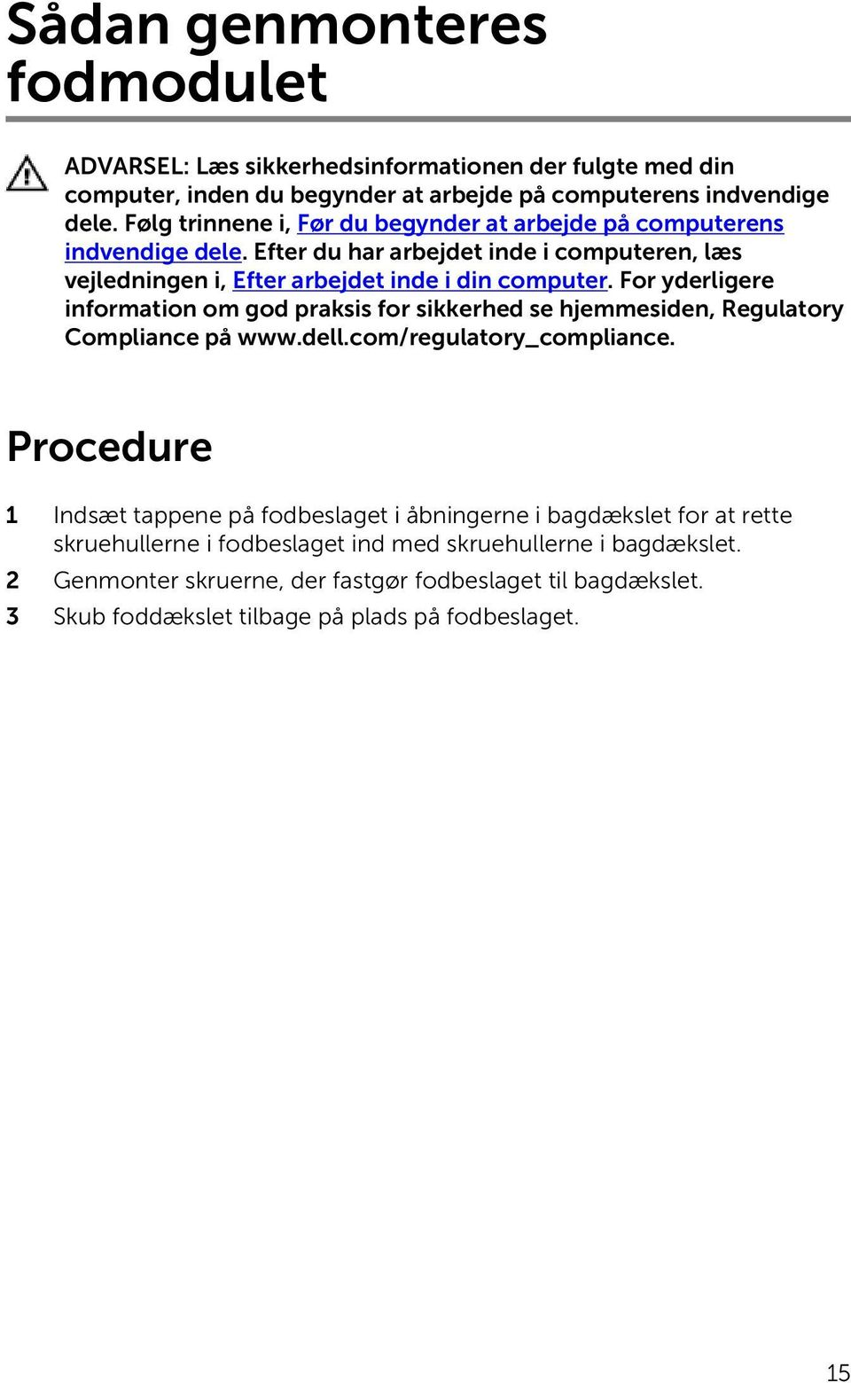For yderligere information om god praksis for sikkerhed se hjemmesiden, Regulatory Compliance på www.dell.com/regulatory_compliance.