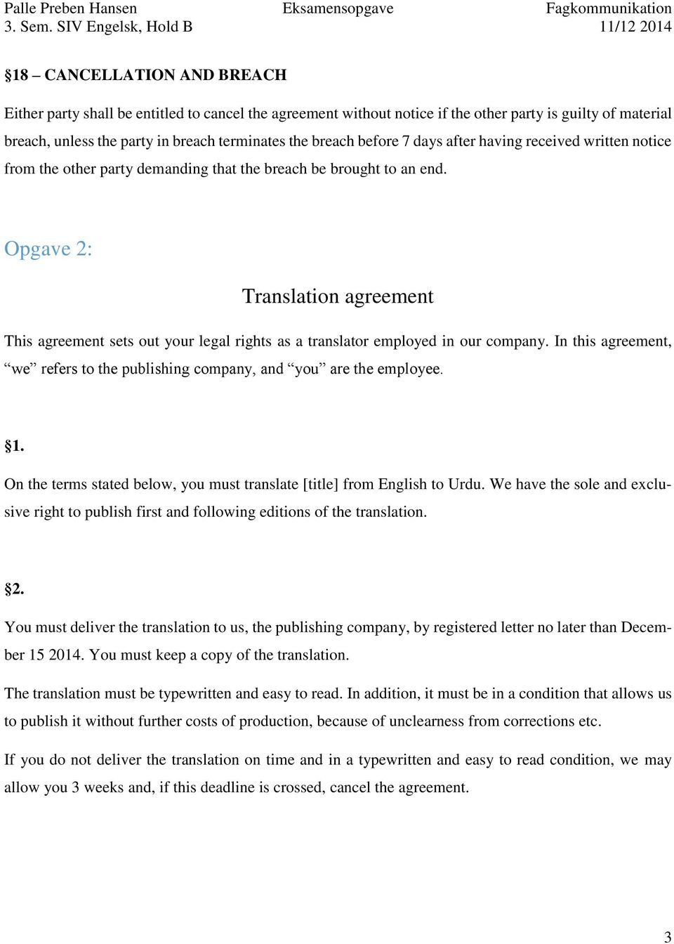 Opgave 2: Translation agreement This agreement sets out your legal rights as a translator employed in our company. In this agreement, we refers to the publishing company, and you are the employee. 1.
