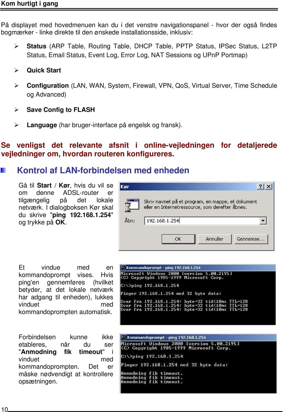 Virtual Server, Time Schedule og Advanced) Save Config to FLASH Language (har bruger-interface på engelsk og fransk).