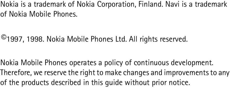 All rights reserved. Nokia Mobile Phones operates a policy of continuous development.