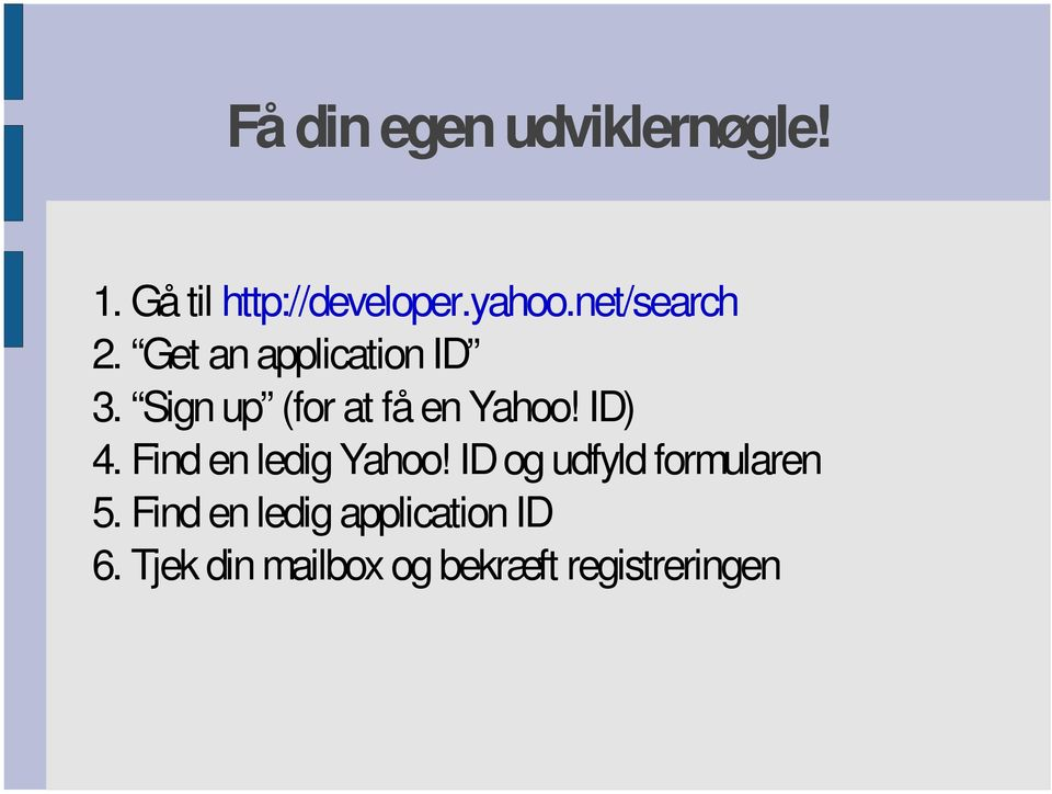 Sign up (for at få en Yahoo! ID) 4. Find en ledig Yahoo!