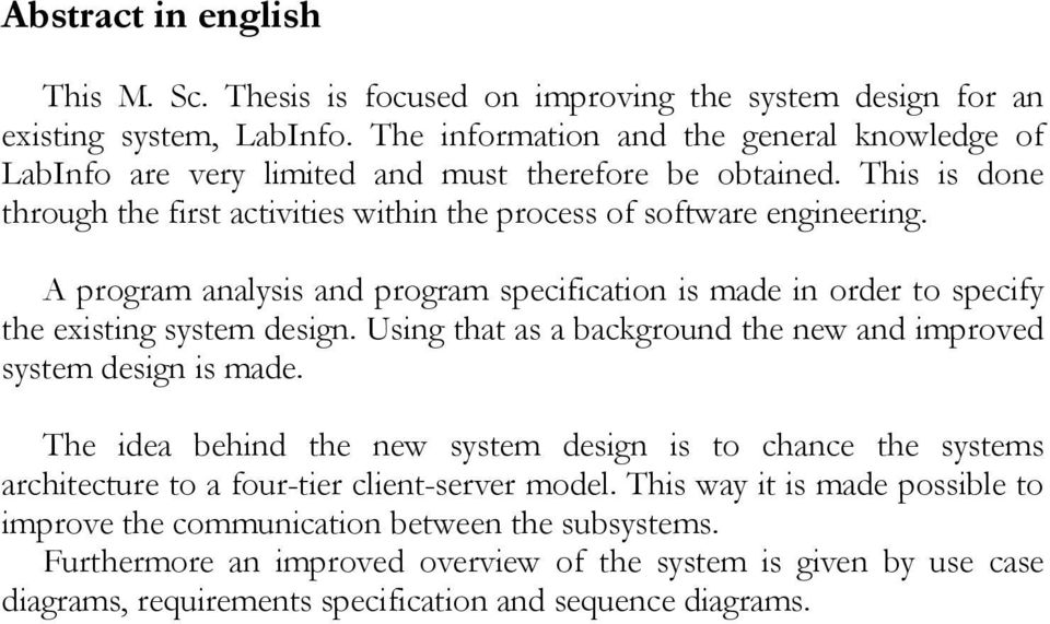 A program analysis and program specification is made in order to specify the existing system design. Using that as a background the new and improved system design is made.