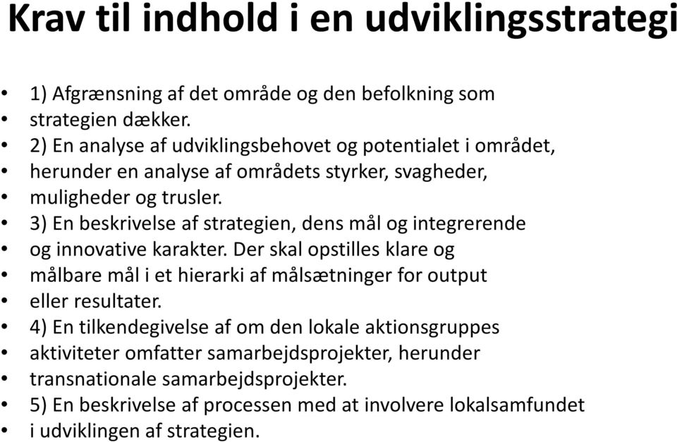 3) En beskrivelse af strategien, dens mål og integrerende og innovative karakter.